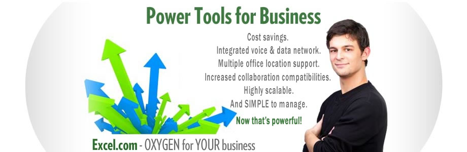Power Tools for Business. Cost savings. Integrated voice & data network. Multiple office location support. Increased collaboration compatibilities. Highly scalable. And SIMPLE to manage! Wow – now that's powerful! Excel.com – OXYGEN for YOUR business
